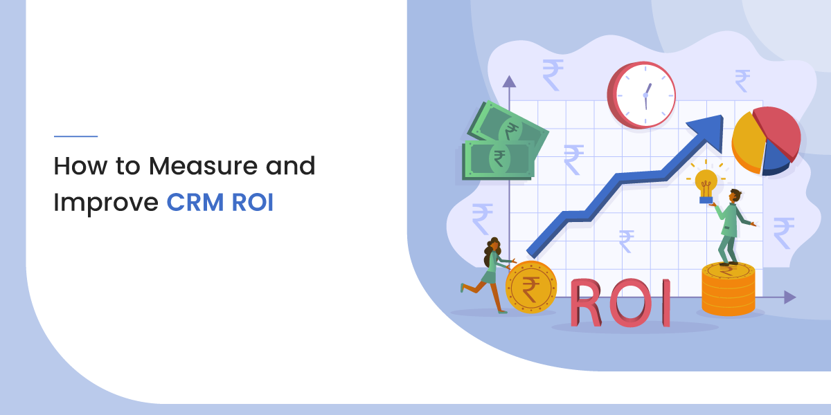 How to Measure and Improve CRM ROI