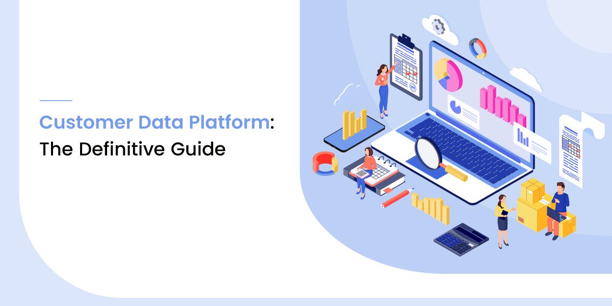 Customer Data Platform: The Definitive Guide