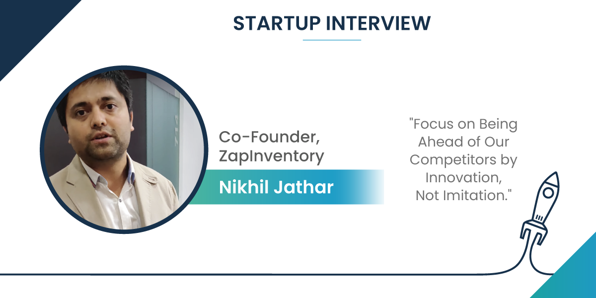Startup Interview with Nikhil Jathar, Co-Founder of ZapInventory