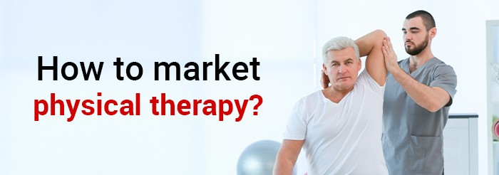 How to market physical therapy?