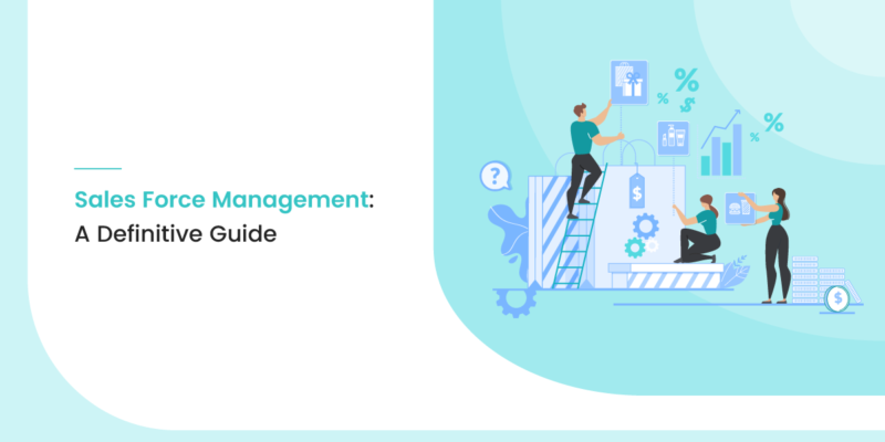 Sales Force Management: A Definitive Guide