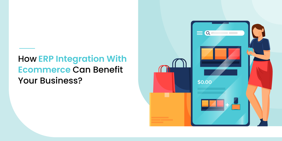 How ERP Integration With Ecommerce Can Benefit Your Business?