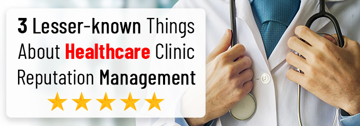 3 Lesser-known Things About Healthcare Clinic Reputation Management
