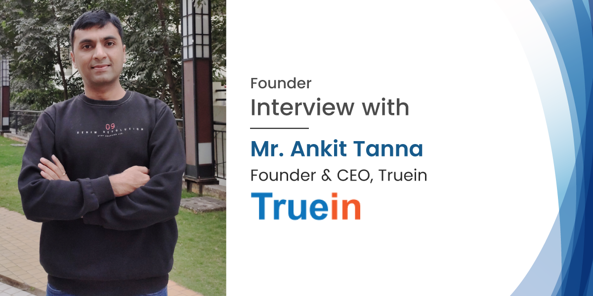 Interview with Mr. Ankit Tanna, CEO of Truein