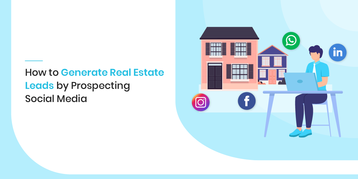How to Generate Real Estate Leads by Prospecting Social Media