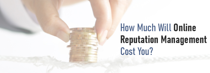How Much Will Online Reputation Management Cost You?
