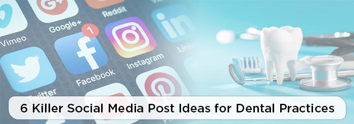 6 Killer Social Media Post Ideas for Dental Practices